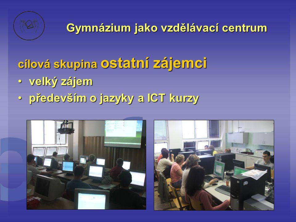 Gymnázium jako vzdělávací centrum cílová skupina ostatní zájemci •velký zájem •především o jazyky a ICT kurzy