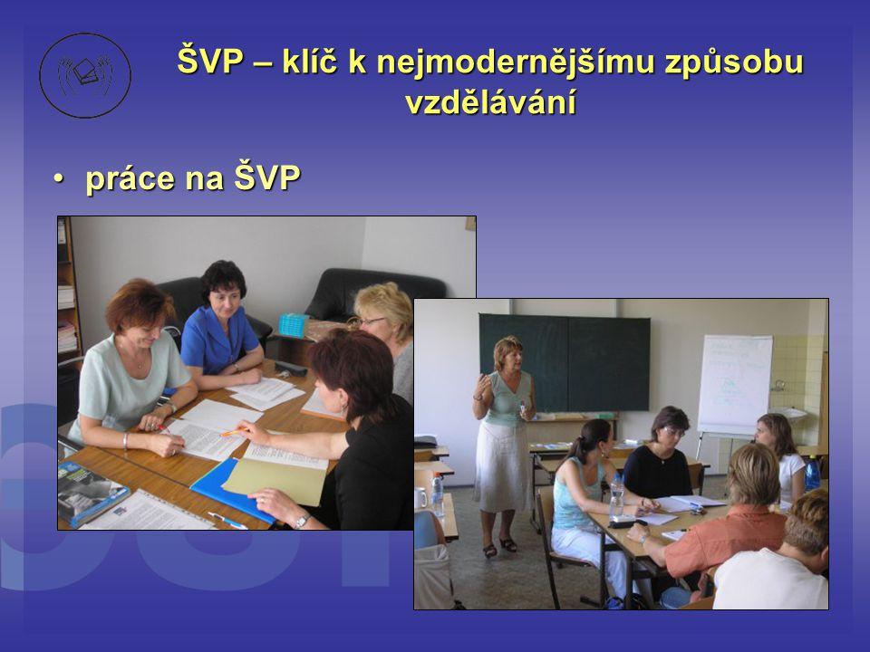 ŠVP – klíč k nejmodernějšímu způsobu vzdělávání •práce na ŠVP