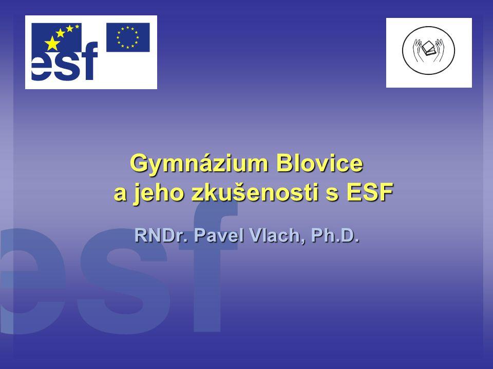 Gymnázium Blovice a jeho zkušenosti s ESF RNDr. Pavel Vlach, Ph.D.