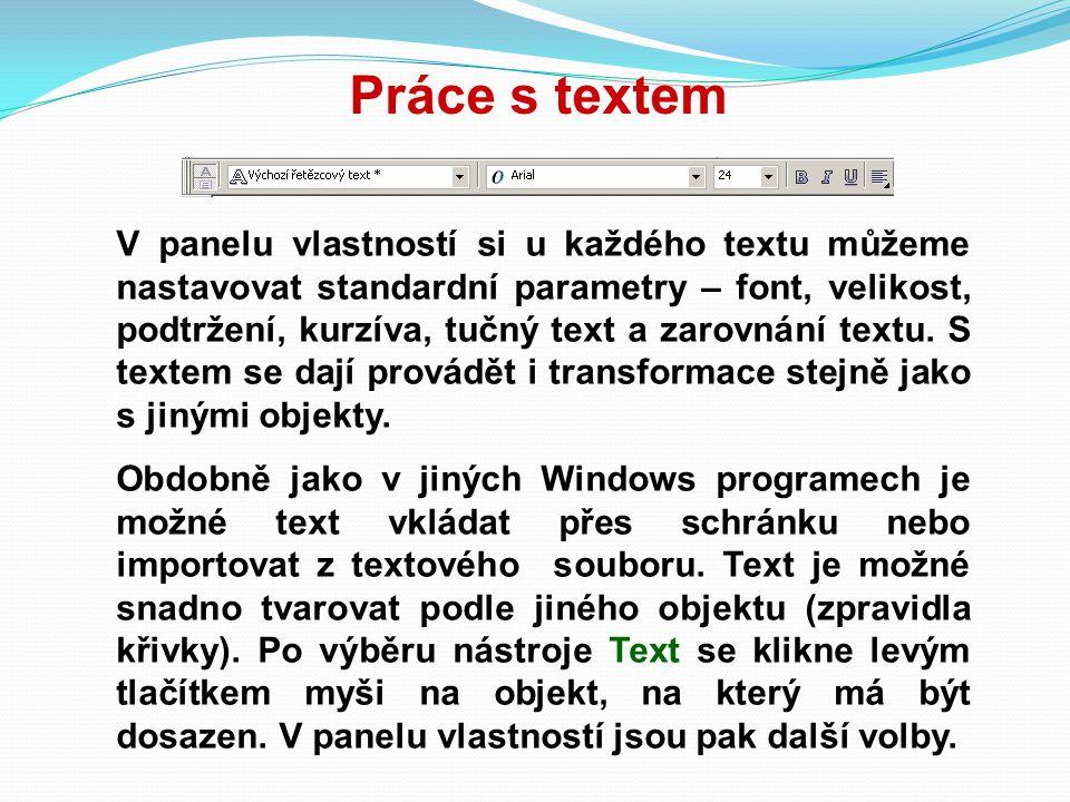 Práce s textem V panelu vlastností si u každého textu můžeme nastavovat standardní parametry – font, velikost, podtržení, kurzíva, tučný text a zarovn