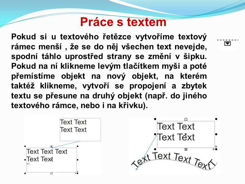 Práce s textem Pokud si u textového řetězce vytvoříme textový rámec menší, že se do něj všechen text nevejde, spodní táhlo uprostřed strany se změní v