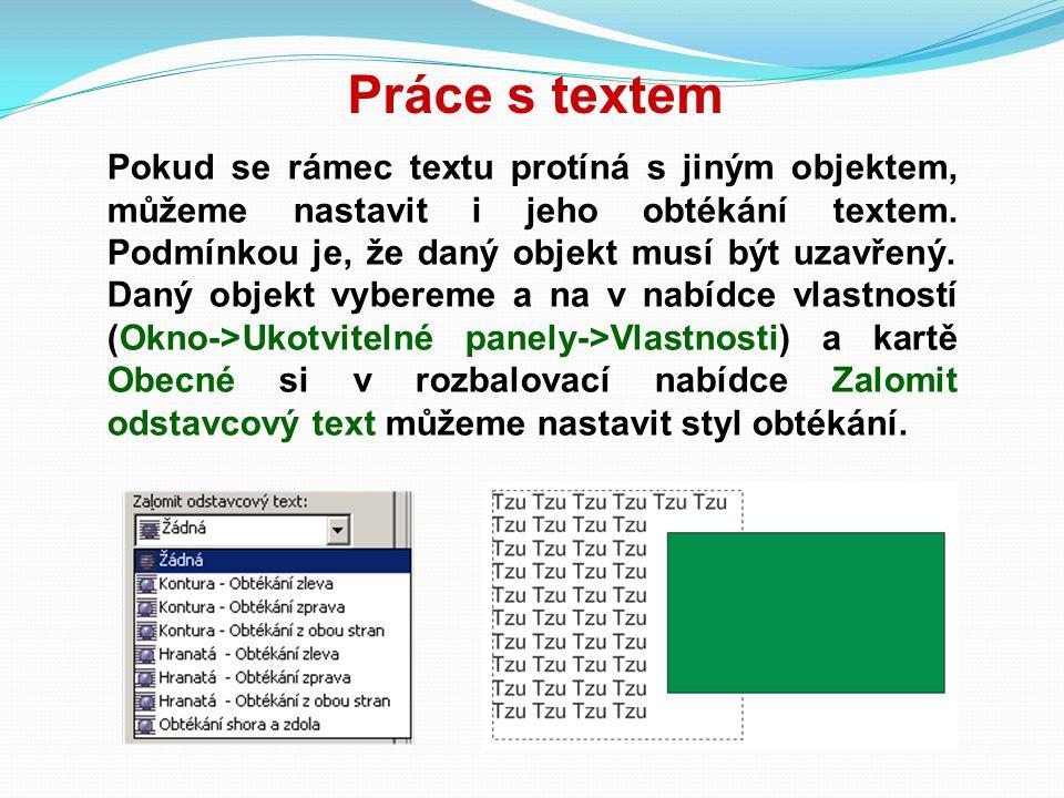 Práce s textem Pokud se rámec textu protíná s jiným objektem, můžeme nastavit i jeho obtékání textem. Podmínkou je, že daný objekt musí být uzavřený.