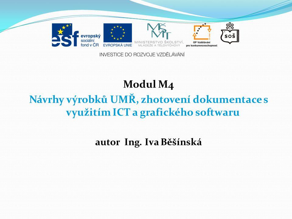 Modul M4 Návrhy výrobků UMŘ, zhotovení dokumentace s využitím ICT a grafického softwaru autor Ing. Iva Běšínská