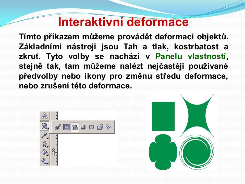 Interaktivní deformace Tímto příkazem můžeme provádět deformaci objektů. Základními nástroji jsou Tah a tlak, kostrbatost a zkrut. Tyto volby se nachá