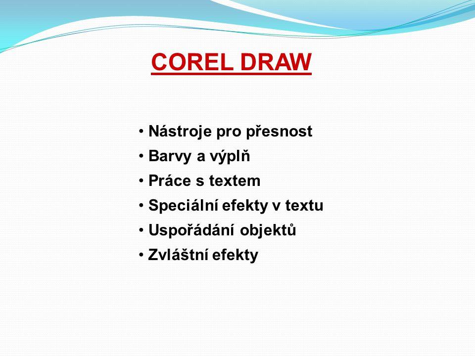 COREL DRAW • Nástroje pro přesnost • Barvy a výplň • Práce s textem • Speciální efekty v textu • Uspořádání objektů • Zvláštní efekty