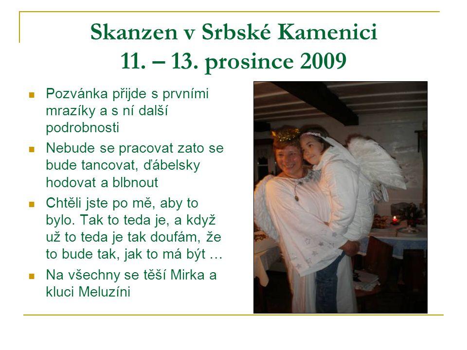 Skanzen v Srbské Kamenici 11. – 13. prosince 2009  Pozvánka přijde s prvními mrazíky a s ní další podrobnosti  Nebude se pracovat zato se bude tanco