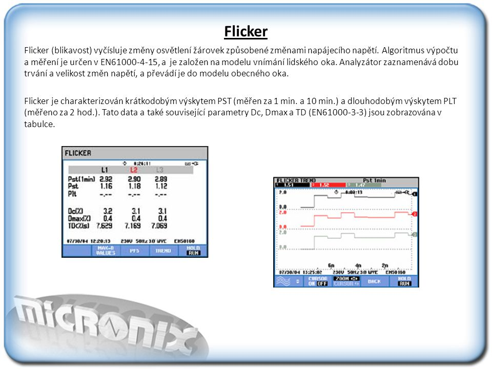 Flicker Flicker (blikavost) vyčísluje změny osvětlení žárovek způsobené změnami napájecího napětí.