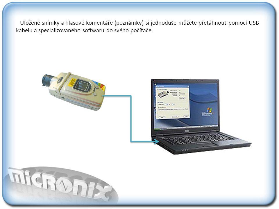 Uložené snímky a hlasové komentáře (poznámky) si jednoduše můžete přetáhnout pomocí USB kabelu a specializovaného softwaru do svého počítače.