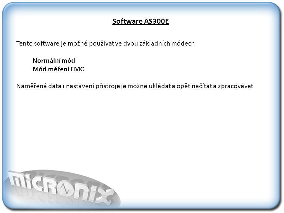 Software AS300E Tento software je možné používat ve dvou základních módech Normální mód Mód měření EMC Naměřená data i nastavení přístroje je možné ukládat a opět načítat a zpracovávat