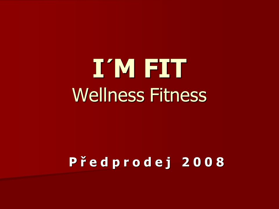 I´M FIT Wellness Fitness P ř e d p r o d e j 2 0 0 8