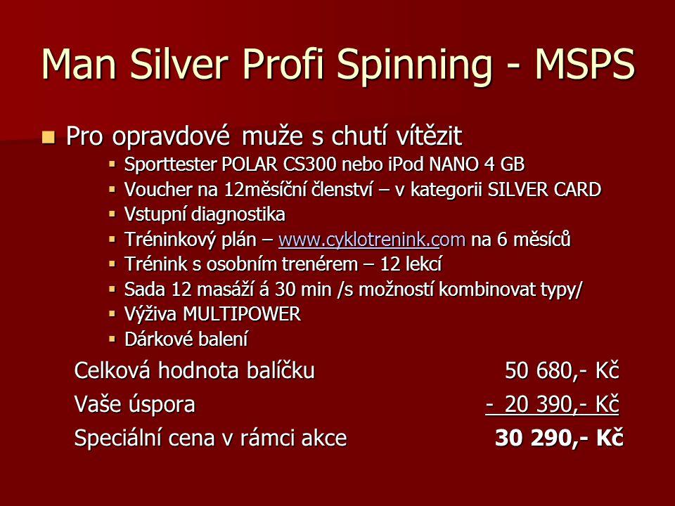 Man Silver Profi Spinning - MSPS  Pro opravdové muže s chutí vítězit  Sporttester POLAR CS300 nebo iPod NANO 4 GB  Voucher na 12měsíční členství –