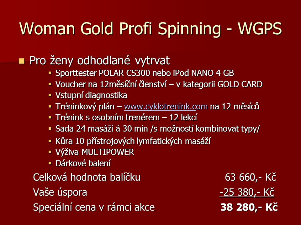Woman Gold Profi Spinning - WGPS  Pro ženy odhodlané vytrvat  Sporttester POLAR CS300 nebo iPod NANO 4 GB  Voucher na 12měsíční členství – v katego