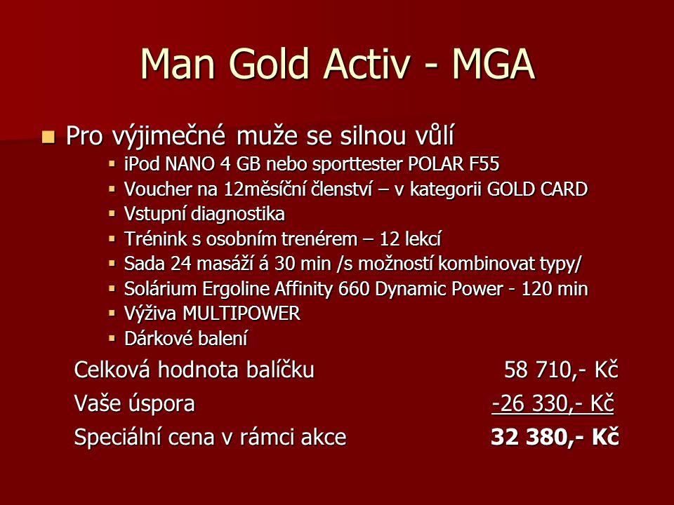 Man Gold Activ - MGA  Pro výjimečné muže se silnou vůlí  iPod NANO 4 GB nebo sporttester POLAR F55  Voucher na 12měsíční členství – v kategorii GOL