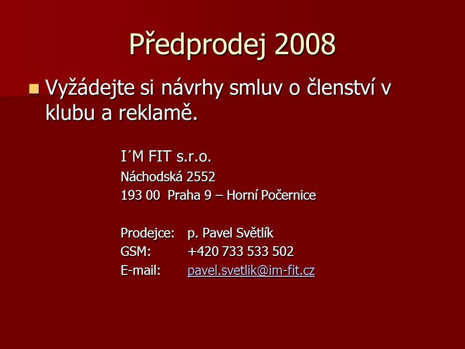 Předprodej 2008  Vyžádejte si návrhy smluv o členství v klubu a reklamě. I´M FIT s.r.o. Náchodská 2552 193 00 Praha 9 – Horní Počernice Prodejce:p. P