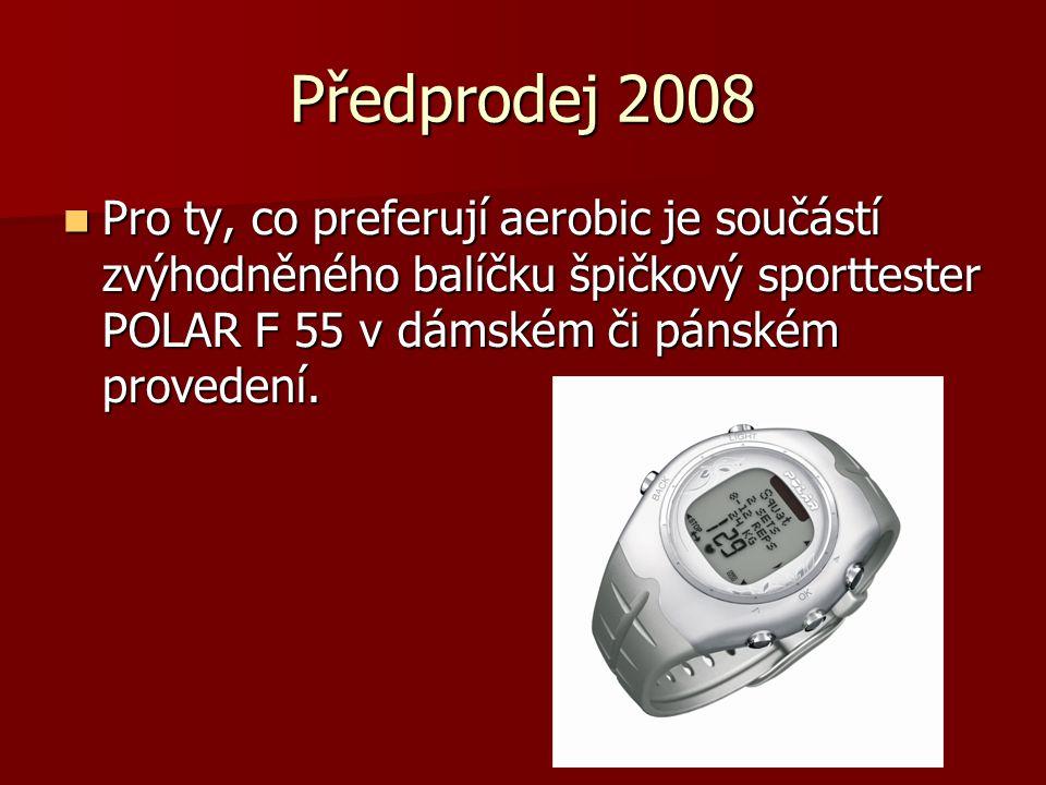 Předprodej 2008  Pro ty, co preferují aerobic je součástí zvýhodněného balíčku špičkový sporttester POLAR F 55 v dámském či pánském provedení.