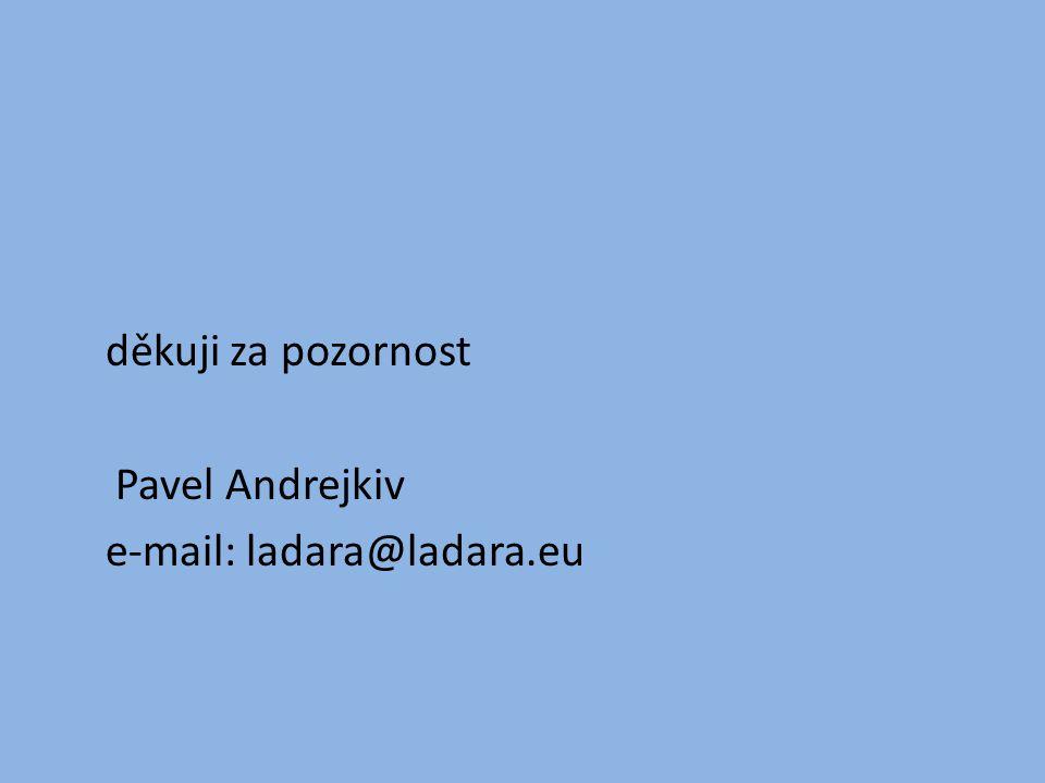 děkuji za pozornost Pavel Andrejkiv e-mail: ladara@ladara.eu