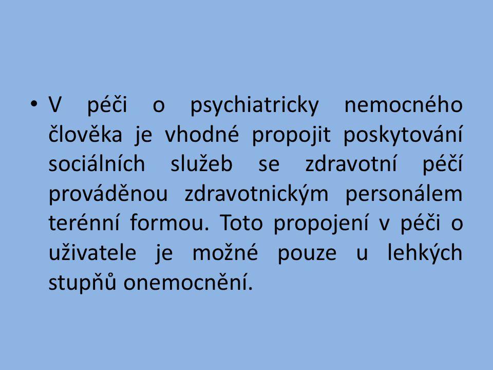 • V péči o psychiatricky nemocného člověka je vhodné propojit poskytování sociálních služeb se zdravotní péčí prováděnou zdravotnickým personálem teré