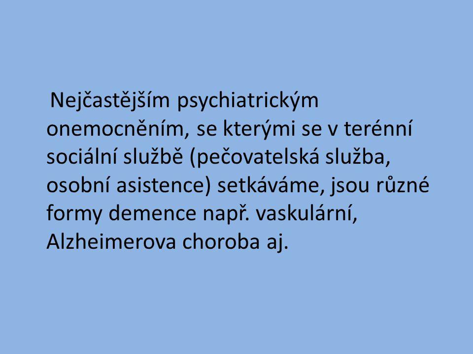 Nejčastějším psychiatrickým onemocněním, se kterými se v terénní sociální službě (pečovatelská služba, osobní asistence) setkáváme, jsou různé formy d