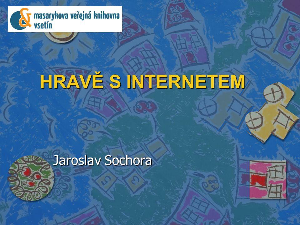 HRAVĚ S INTERNETEM Jaroslav Sochora
