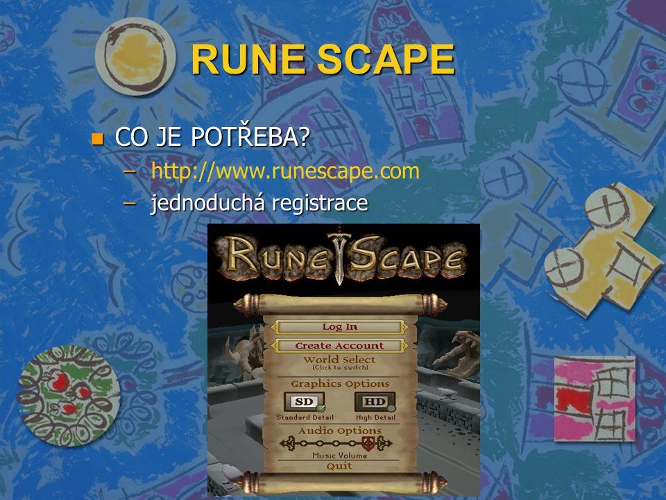 RUNE SCAPE n CO JE POTŘEBA – – http://www.runescape.com – jednoduchá registrace