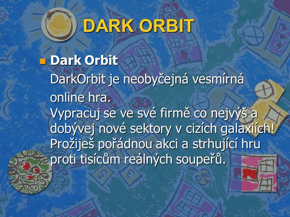DARK ORBIT n Dark Orbit DarkOrbit je neobyčejná vesmírná online hra.