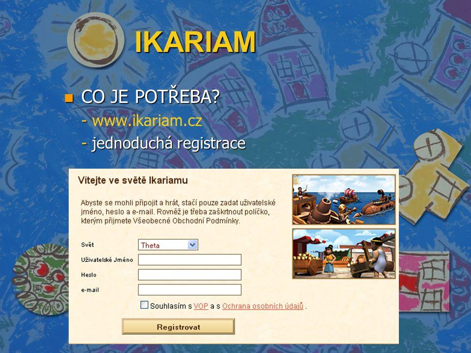 IKARIAM n CO JE POTŘEBA - - www.ikariam.cz - jednoduchá registrace - jednoduchá registrace