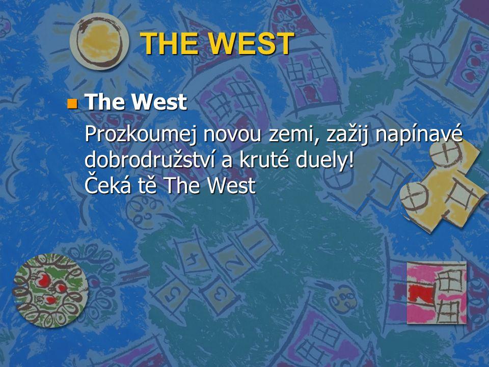 THE WEST n The West Prozkoumej novou zemi, zažij napínavé dobrodružství a kruté duely.