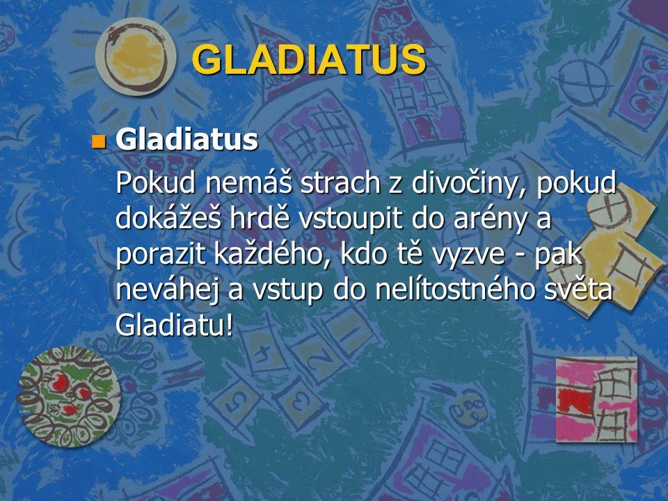 GLADIATUS n Gladiatus Pokud nemáš strach z divočiny, pokud dokážeš hrdě vstoupit do arény a porazit každého, kdo tě vyzve - pak neváhej a vstup do nelítostného světa Gladiatu!