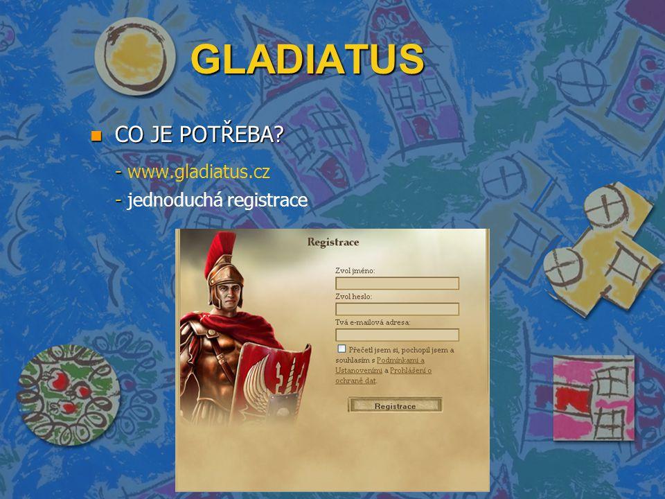 GLADIATUS n CO JE POTŘEBA - - www.gladiatus.cz - - jednoduchá registrace
