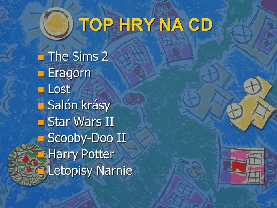 TOP HRY NA CD n The Sims 2 n Eragorn n Lost n Salón krásy n Star Wars II n Scooby-Doo II n Harry Potter n Letopisy Narnie