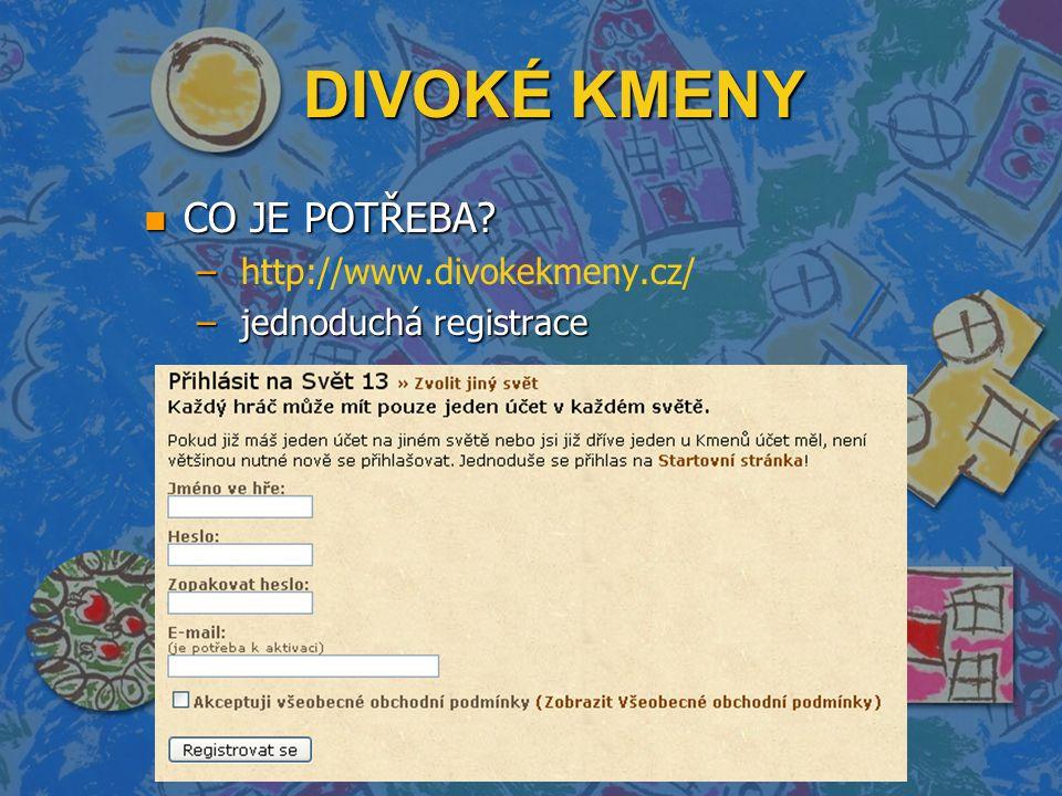 DIVOKÉ KMENY n CO JE POTŘEBA – – http://www.divokekmeny.cz/ – jednoduchá registrace