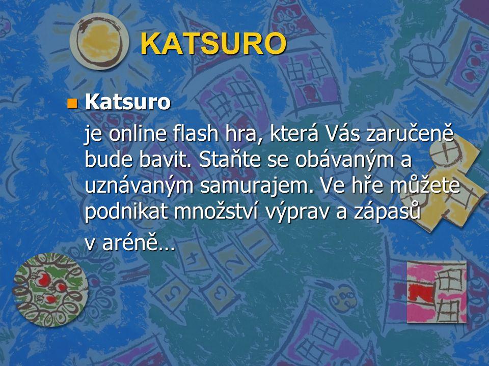 KATSURO n Katsuro je online flash hra, která Vás zaručeně bude bavit.