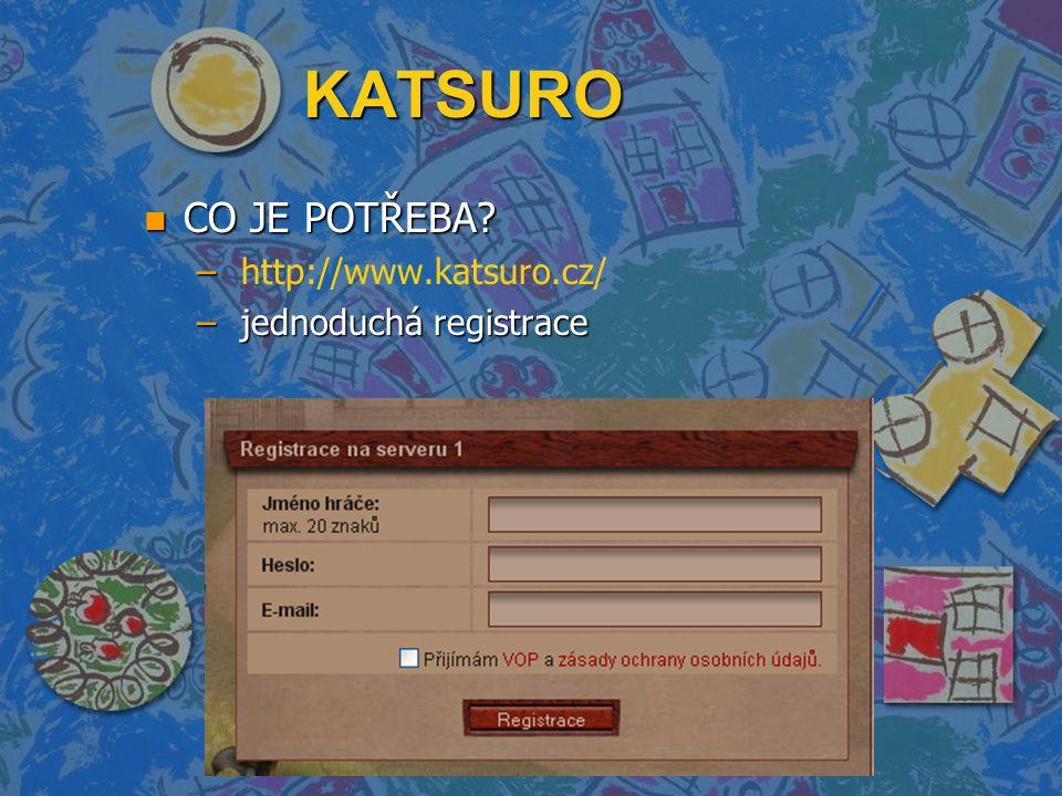 KATSURO n CO JE POTŘEBA – – http://www.katsuro.cz/ – jednoduchá registrace