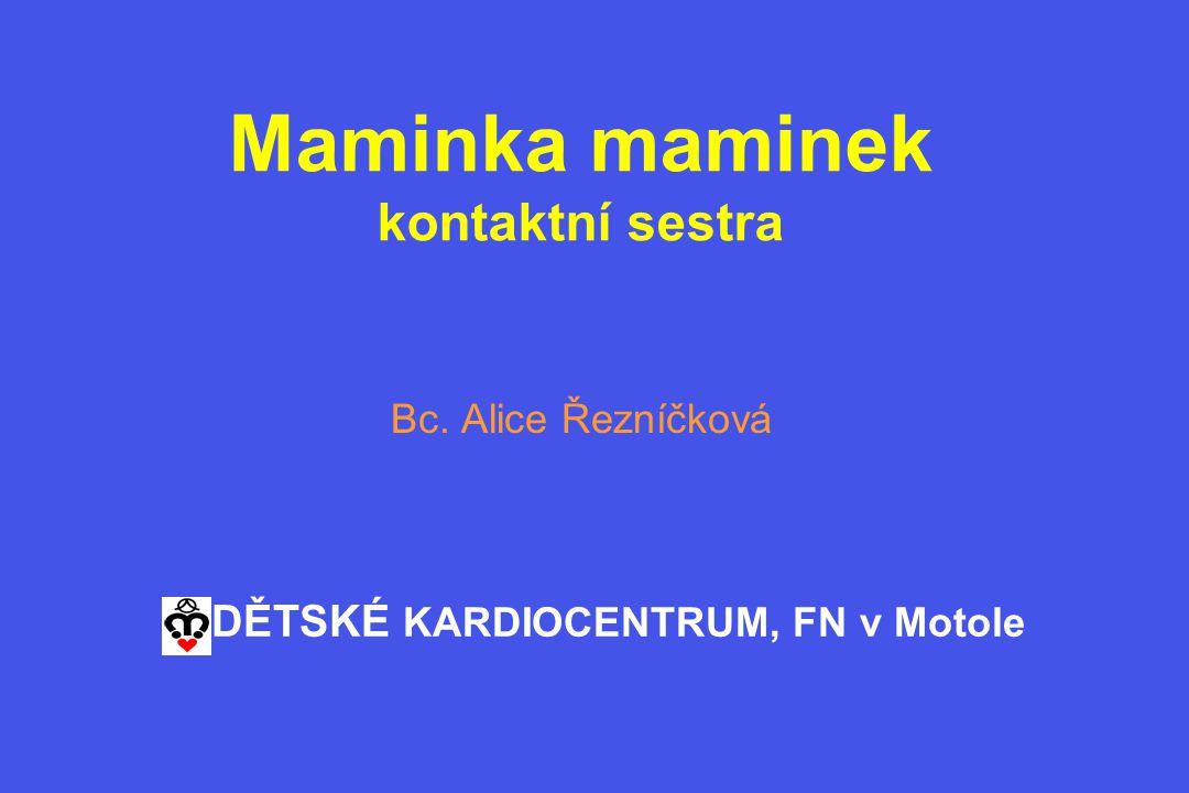 Maminka maminek kontaktní sestra Bc. Alice Řezníčková DĚTSKÉ KARDIOCENTRUM, FN v Motole
