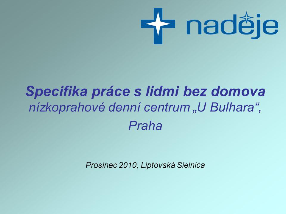 """Specifika práce s lidmi bez domova nízkoprahové denní centrum """"U Bulhara , Praha Prosinec 2010, Liptovská Sielnica"""