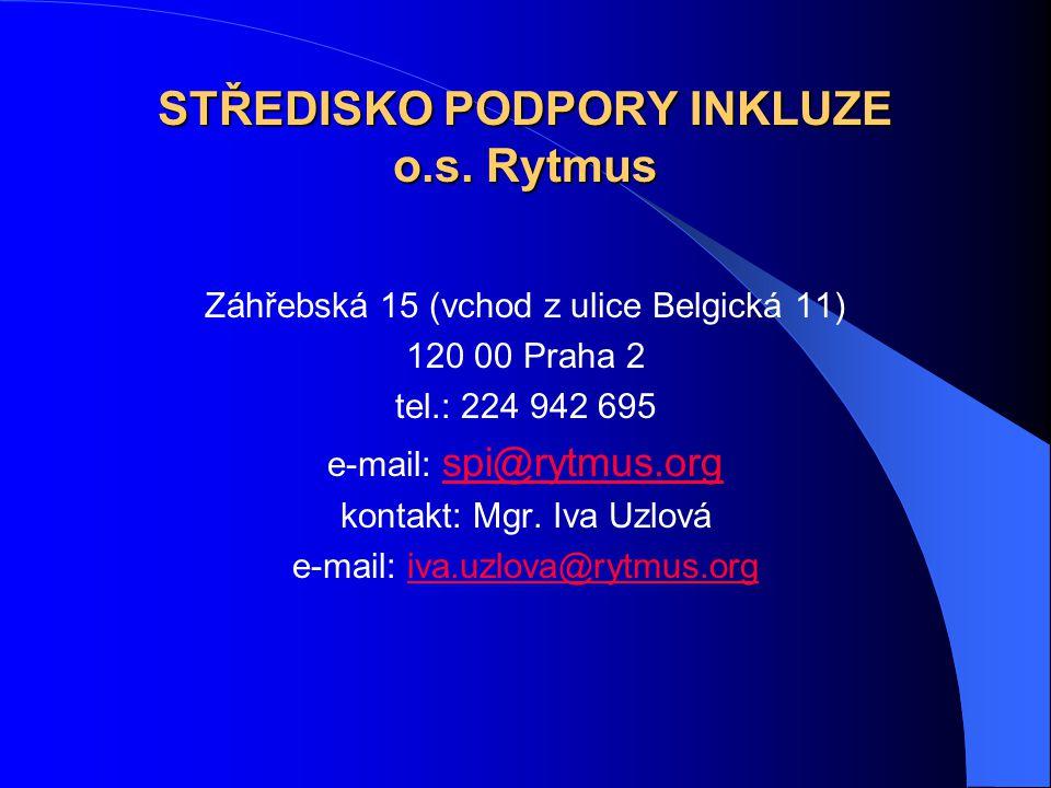 STŘEDISKO PODPORY INKLUZE o.s. Rytmus Záhřebská 15 (vchod z ulice Belgická 11) 120 00 Praha 2 tel.: 224 942 695 e-mail: spi@rytmus.org spi@rytmus.org