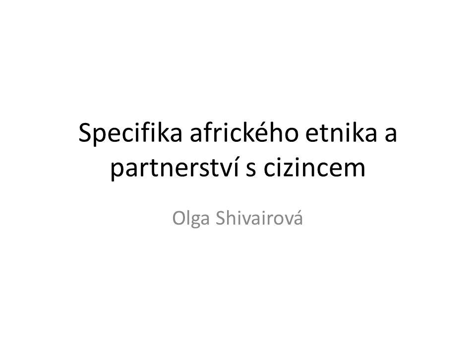 Specifika afrického etnika a partnerství s cizincem Olga Shivairová