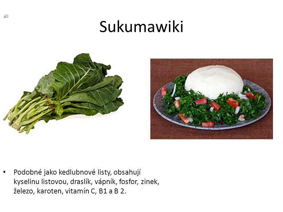 Sukumawiki • Podobné jako kedlubnové listy, obsahují kyselinu listovou, draslík, vápník, fosfor, zinek, železo, karoten, vitamín C, B1 a B 2.