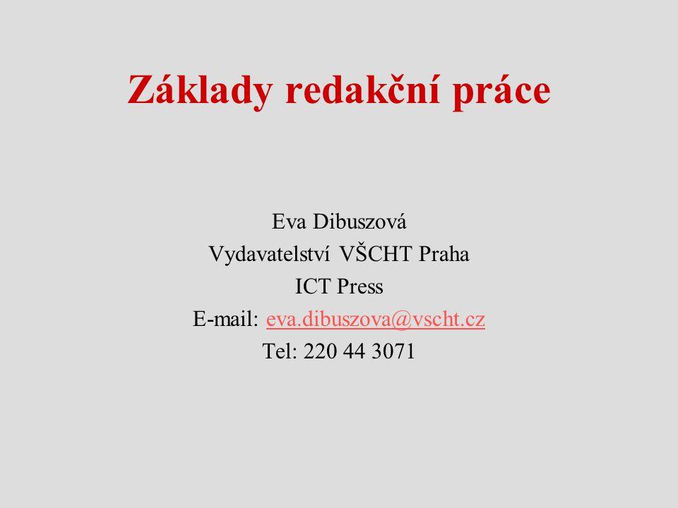 Základy redakční práce Eva Dibuszová Vydavatelství VŠCHT Praha ICT Press E-mail: eva.dibuszova@vscht.czeva.dibuszova@vscht.cz Tel: 220 44 3071
