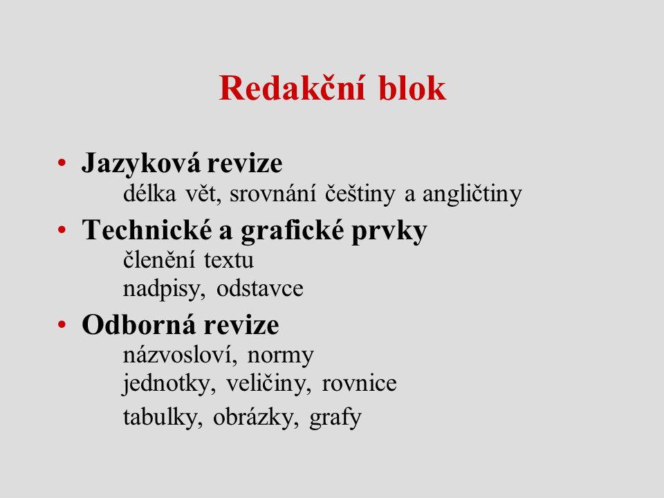 Redakční blok •Jazyková revize délka vět, srovnání češtiny a angličtiny •Technické a grafické prvky členění textu nadpisy, odstavce •Odborná revize ná