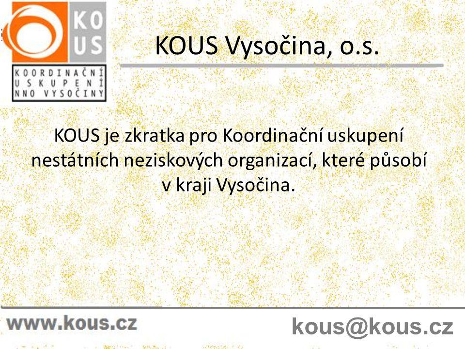 KOUS Vysočina, o.s. KOUS je zkratka pro Koordinační uskupení nestátních neziskových organizací, které působí v kraji Vysočina. kous@kous.cz