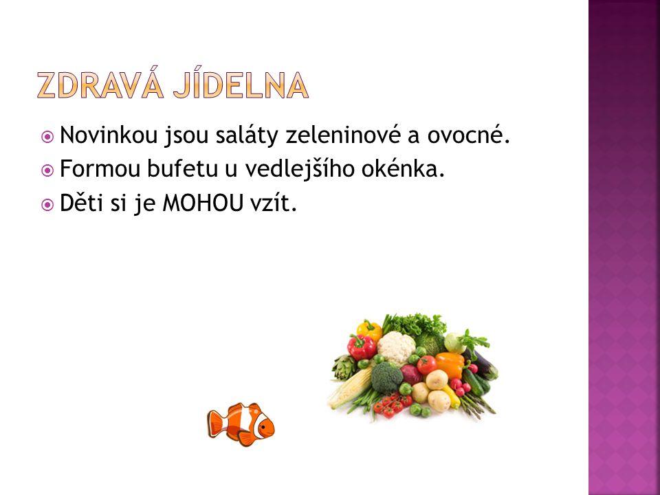  Novinkou jsou saláty zeleninové a ovocné.  Formou bufetu u vedlejšího okénka.