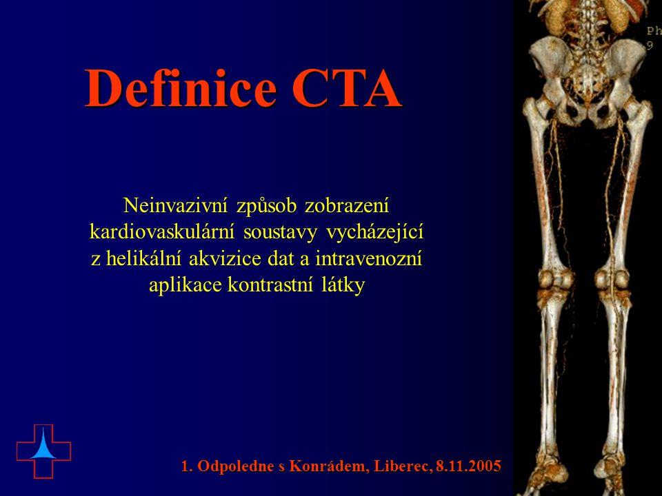 Definice CTA Neinvazivní způsob zobrazení kardiovaskulární soustavy vycházející z helikální akvizice dat a intravenozní aplikace kontrastní látky 1. O