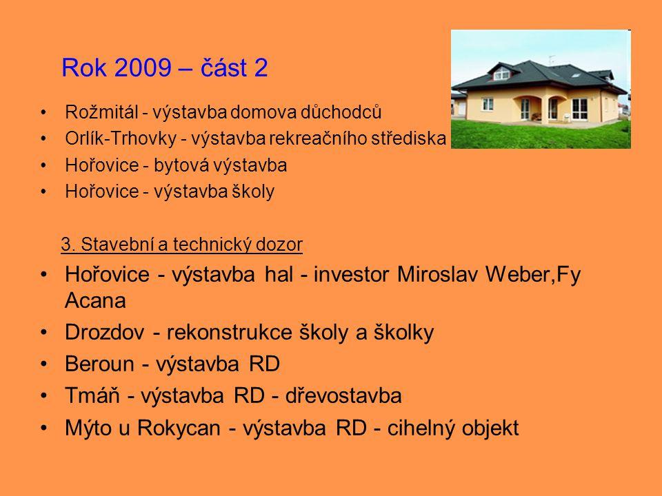 Rok 2009 – část 2 •Rožmitál - výstavba domova důchodců •Orlík-Trhovky - výstavba rekreačního střediska •Hořovice - bytová výstavba •Hořovice - výstavb