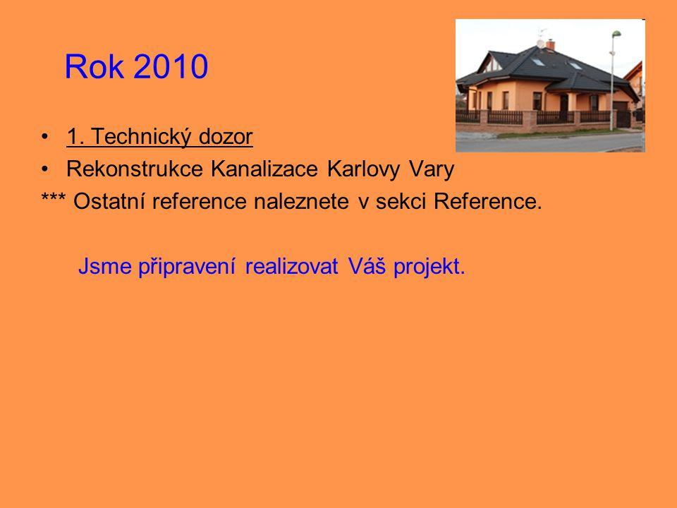 Rok 2010 •1. Technický dozor •Rekonstrukce Kanalizace Karlovy Vary *** Ostatní reference naleznete v sekci Reference. Jsme připravení realizovat Váš p