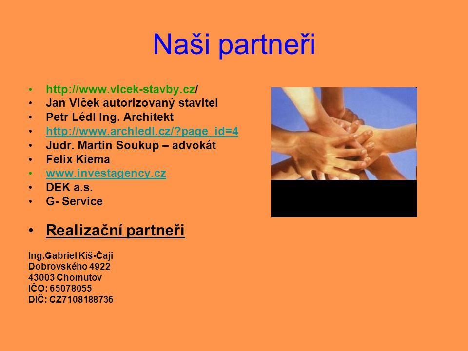 Naši partneři •http://www.vlcek-stavby.cz/ •Jan Vlček autorizovaný stavitel •Petr Lédl Ing. Architekt •http://www.archledl.cz/?page_id=4http://www.arc