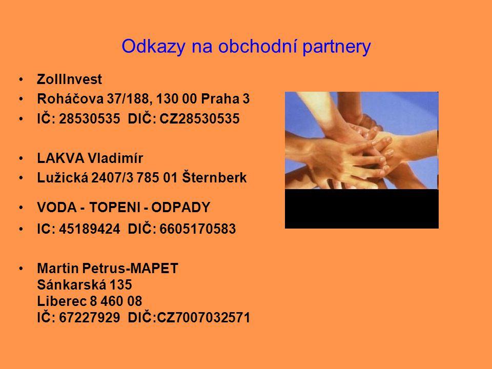 Odkazy na obchodní partnery •ZollInvest •Roháčova 37/188, 130 00 Praha 3 •IČ: 28530535 DIČ: CZ28530535 •LAKVA Vladimír •Lužická 2407/3 785 01 Šternber