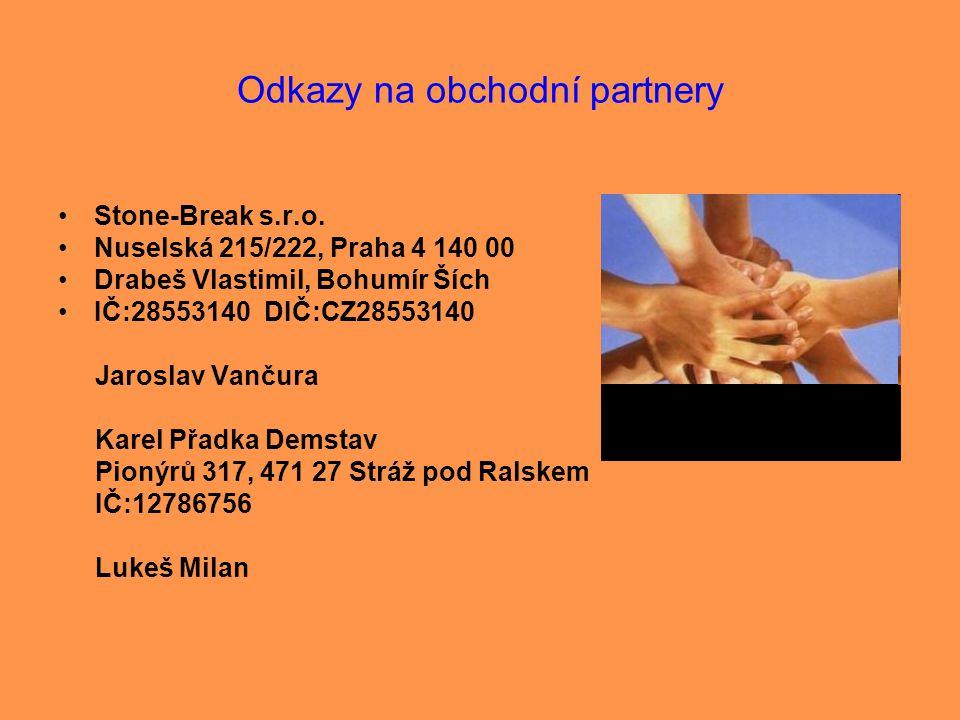 Odkazy na obchodní partnery •Stone-Break s.r.o. •Nuselská 215/222, Praha 4 140 00 •Drabeš Vlastimil, Bohumír Ších •IČ:28553140 DIČ:CZ28553140 Jaroslav
