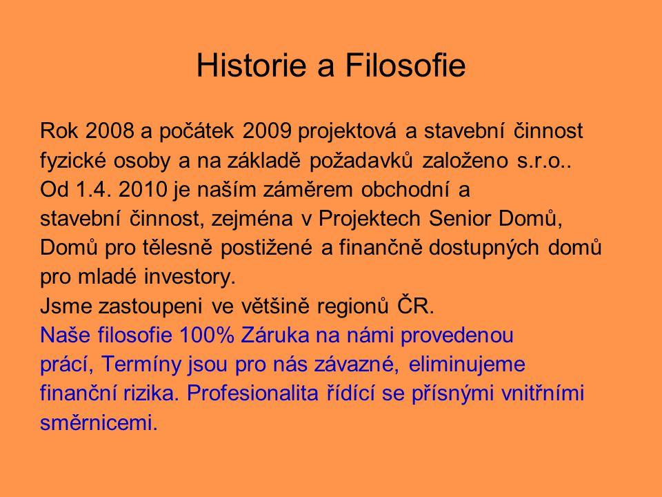Historie a Filosofie Rok 2008 a počátek 2009 projektová a stavební činnost fyzické osoby a na základě požadavků založeno s.r.o.. Od 1.4. 2010 je naším