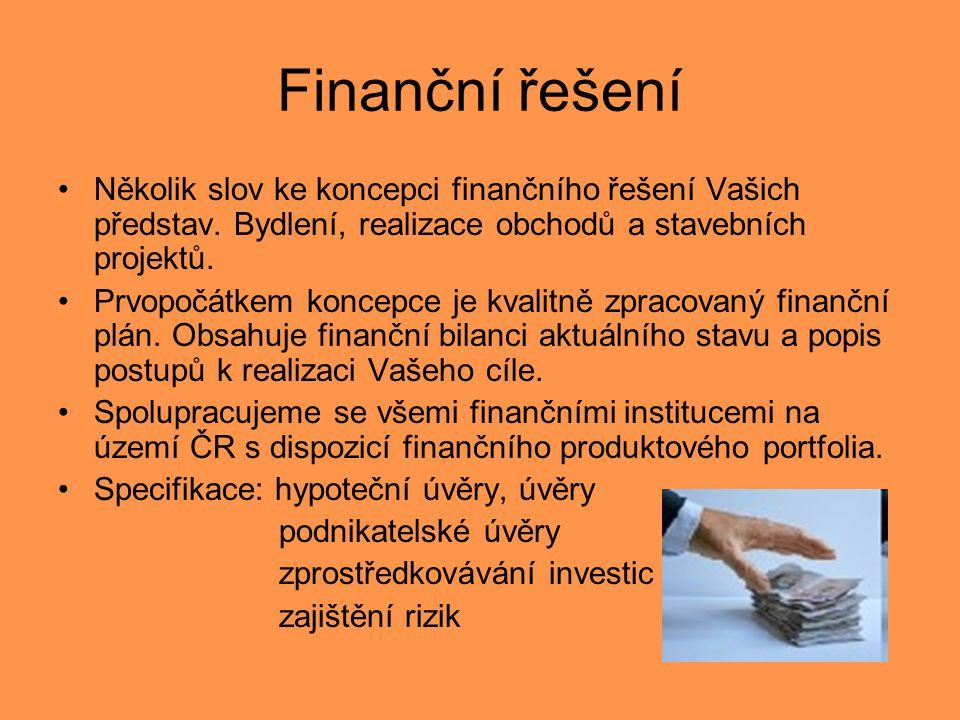 Finanční řešení •Několik slov ke koncepci finančního řešení Vašich představ. Bydlení, realizace obchodů a stavebních projektů. •Prvopočátkem koncepce